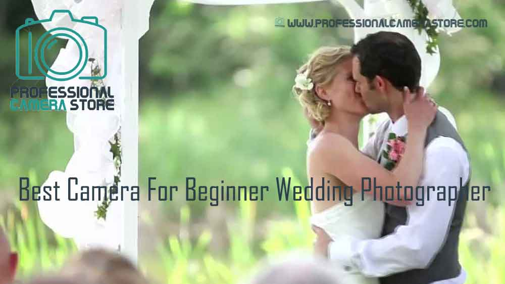 best camera for beginner wedding photographer