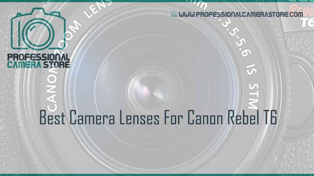 best camera lenses for canon rebel t6