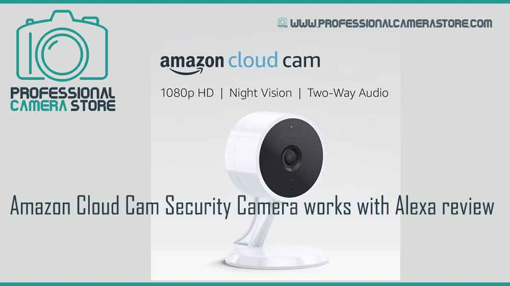 Amazon Cloud Cam Security Camera works with Alexa review