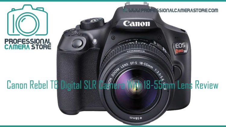 canon rebel t6 digital slr camera with 18-55mm lens review